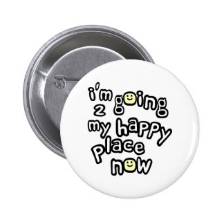 I'm Going To My Happy Place Now With Smiley Faces 2 Inch Round Button