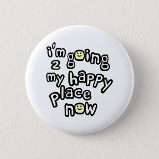 I'm Going To My Happy Place Now With Smiley Faces Button