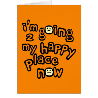 I'm Going To My Happy Place Now With Smiley Faces Card