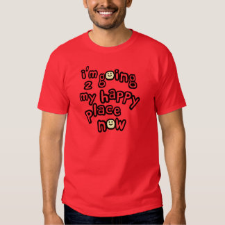 I'm Going To My Happy Place Now With Smiley Faces Tshirts