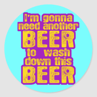 I'm Going to Need Another Beer Classic Round Sticker