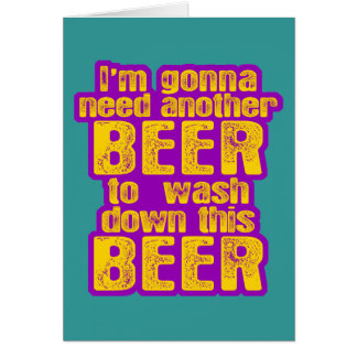 I'm Going to Need Another Beer Greeting Card