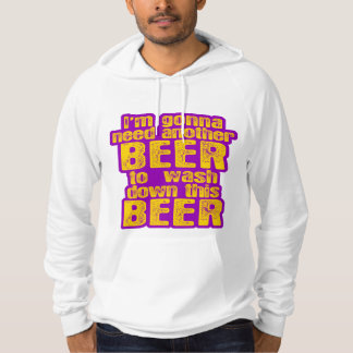 I'm Going to Need Another Beer Hoodie