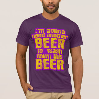 I'm Going to Need Another Beer T-Shirt
