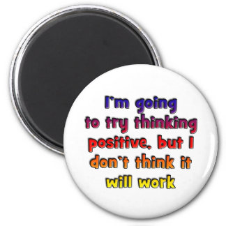 I'm going to try thinking positive, refrigerator magnets