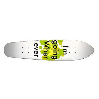 I'm going Wherever Skateboard Deck