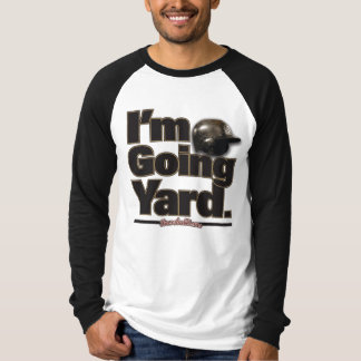 I'm Going Yard. T-Shirt