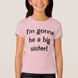 I'm gonna be a big sister! T-Shirt