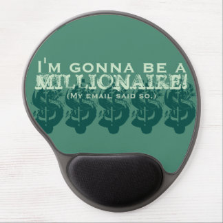 I'm Gonna Be a Millionaire! (My email said so.) Gel Mouse Pad