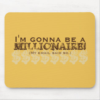 I'm Gonna Be a Millionaire! (My email said so.) Mouse Pad