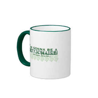 I'm Gonna Be a Millionaire! (My email said so.) Mugs