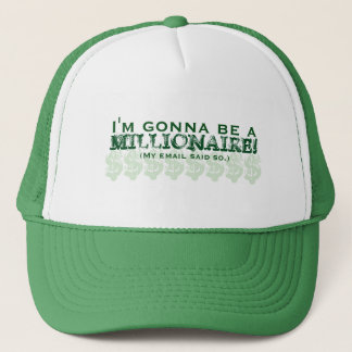 I'm Gonna Be a Millionaire! (My email said so.) Trucker Hat