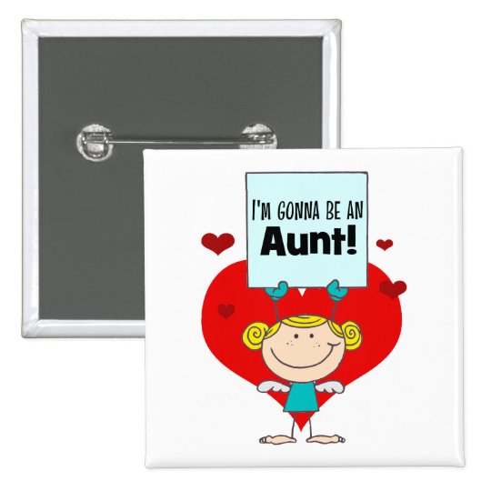 I'm Gonna Be An Aunt Gift Pinback Button