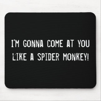 I'm gonna come at you like a spider monkey! mouse pad