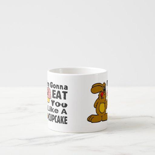I'm Gonna Eat You Like A Cupcake 6 Oz Ceramic Espresso Cup