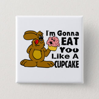 I'm Gonna Eat You Like A Cupcake Button