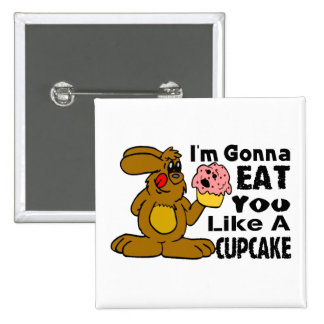 I'm Gonna Eat You Like A Cupcake 2 Inch Square Button