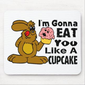 I'm Gonna Eat You Like A Cupcake Mousepads