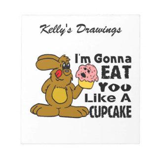 I'm Gonna Eat You Like A Cupcake Notepad