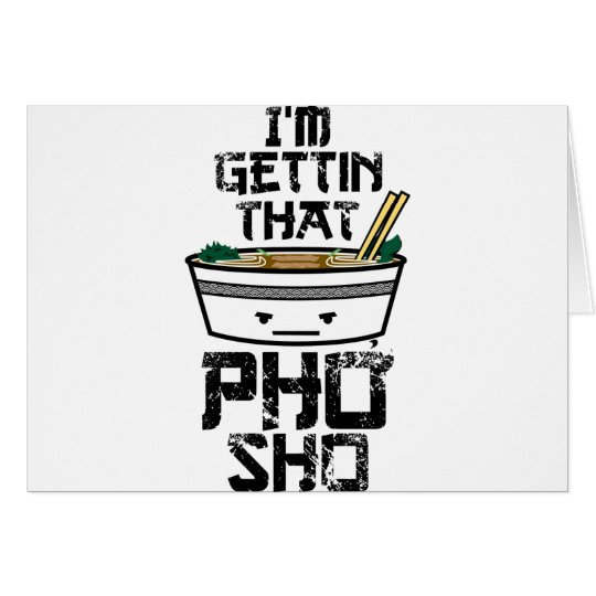 I'm Gonna Get that PHO sho Card