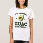 I'm Gonna Guac Your World Funny Guacamole Avocado T-Shirt