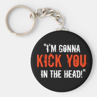 """I'm Gonna Kick You in the Head"" Keychain"