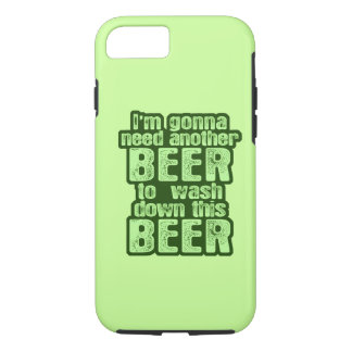 I'm Gonna Need Another Beer iPhone 8/7 Case