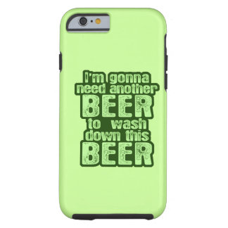 I'm Gonna Need Another Beer Tough iPhone 6 Case