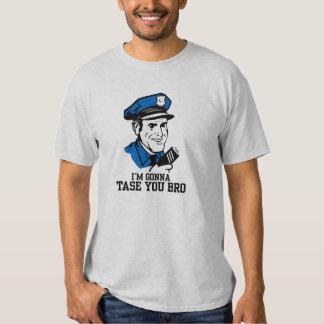 I'm gonna tase you bro tee shirts