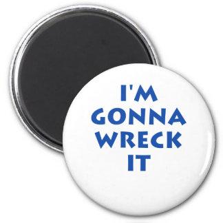 I'm Gonna Wreck It 2 Inch Round Magnet
