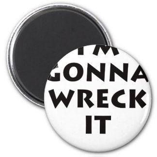 I'm Gonna Wreck It! 2 Inch Round Magnet