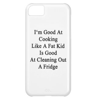 I'm Good At Cooking Like A Fat Kid Is Good At Clea iPhone 5C Cover