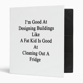 I'm Good At Designing Buildings Like A Fat Kid Is 3 Ring Binder