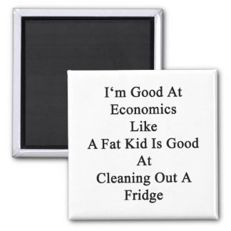 I'm Good At Economics Like A Fat Kid Is Good At Cl 2 Inch Square Magnet