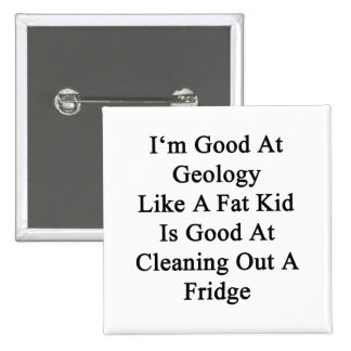 I'm Good At Geology Like A Fat Kid Is Good At Clea 2 Inch Square Button