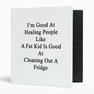 I'm Good At Healing People Like A Fat Kid Is Good 3 Ring Binders