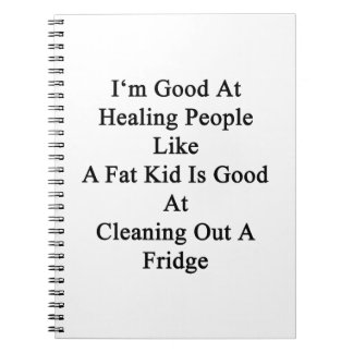 I'm Good At Healing People Like A Fat Kid Is Good Spiral Notebooks