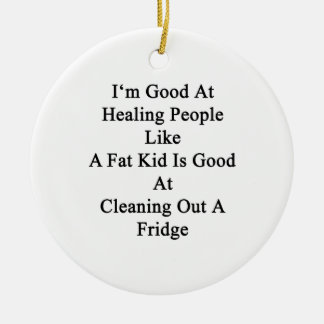 I'm Good At Healing People Like A Fat Kid Is Good Double-Sided Ceramic Round Christmas Ornament