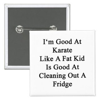 I'm Good At Karate Like A Fat Kid Is Good At Clean 2 Inch Square Button