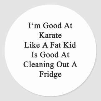 I'm Good At Karate Like A Fat Kid Is Good At Clean Classic Round Sticker