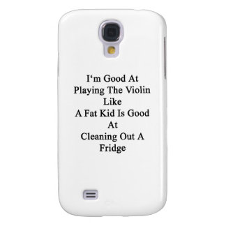 I'm Good At Playing The Violin Like A Fat Kid Is G Samsung Galaxy S4 Covers