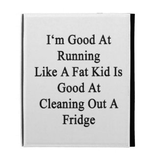 I'm Good At Running Like A Fat Kid Is Good At Clea iPad Cases