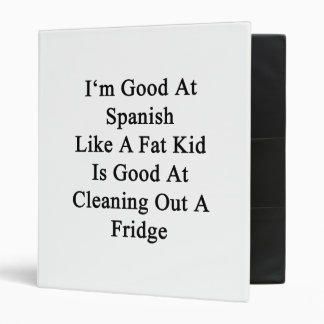 I'm Good At Spanish Like A Fat Kid Is Good At Clea Vinyl Binder