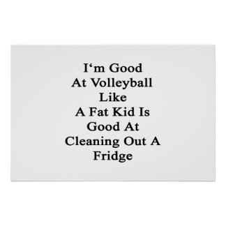 I'm Good At Volleyball Like A Fat Kid Is Good At C Poster