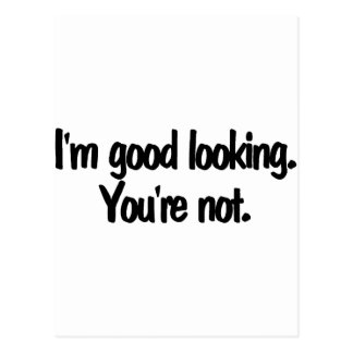 Im Good Looking Youre Not Postcard