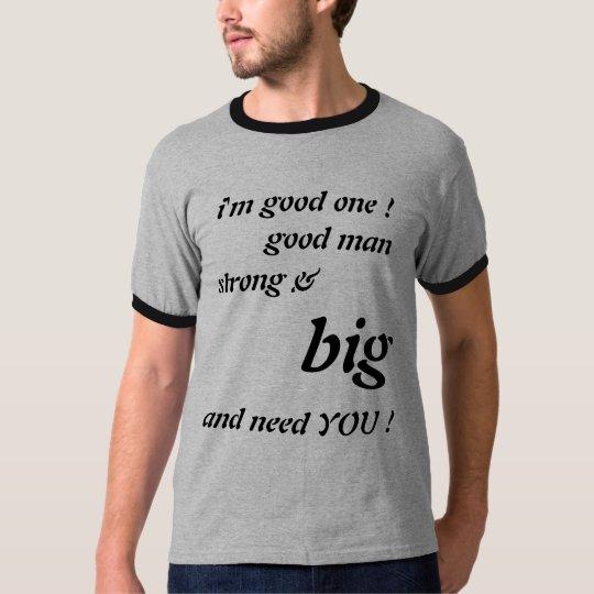 i'm good one !, good man, strong &, big, and ne... T-Shirt