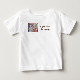 I'm good when I'm asleep baby T-Shirt