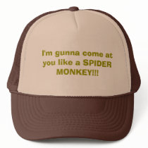 I'm gunna come at you like a SPIDER MONKEY!!! Trucker Hat