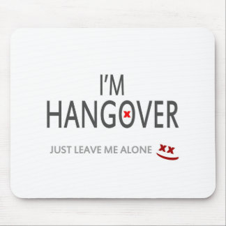 Im hangover, just leave me alone mouse pad