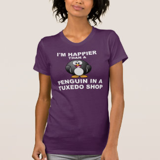 I'm happier than a penguin in a tuxedo shop T-Shirt